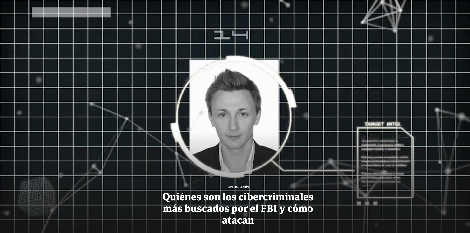 Clarin – Quiénes son los cibercriminales más buscados por el FBI y cómo atacan